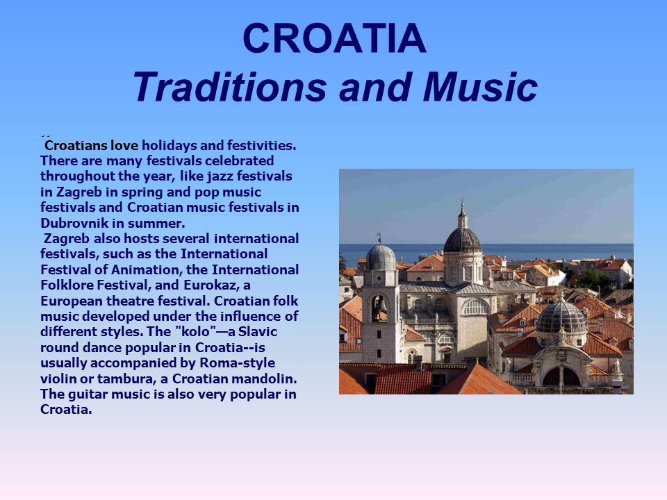CROATIA Traditions and Music ¸¸ Croatians love holidays and festivities.
