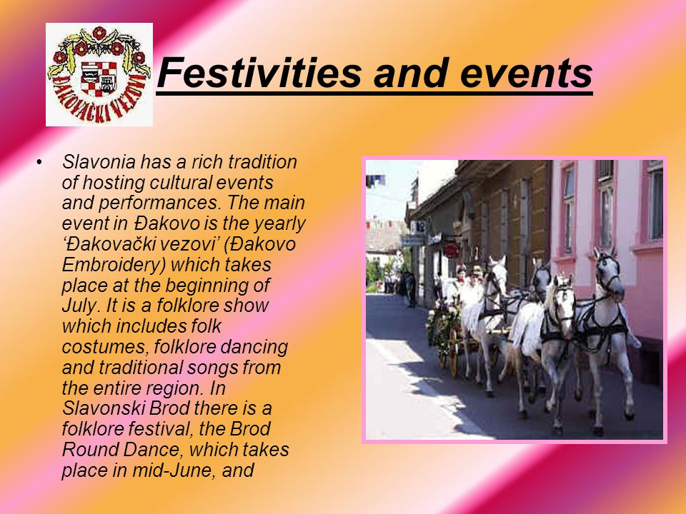 Festivities and events Slavonia has a rich tradition of hosting cultural events and performances.