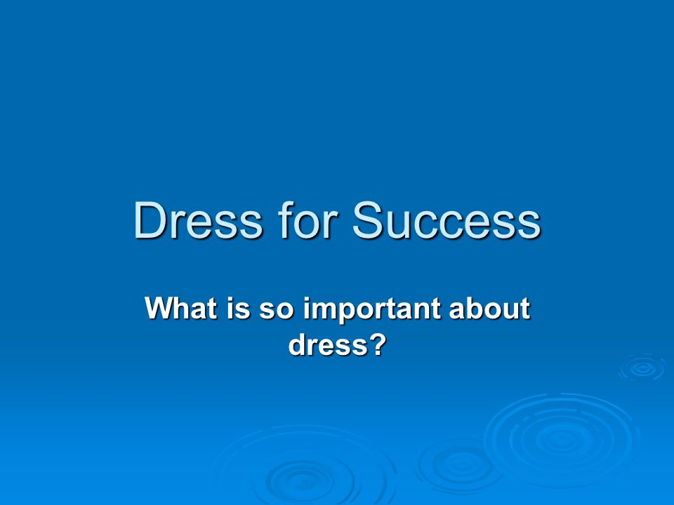 Dress for Success What is so important about dress
