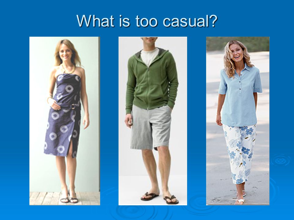 What is too casual