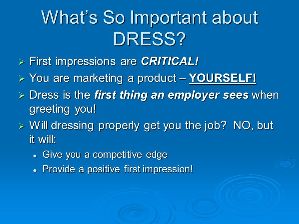 What's So Important about DRESS.  First impressions are CRITICAL.