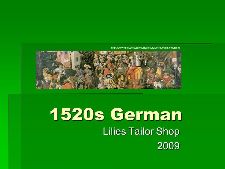 1520s German Lilies Tailor Shop 2009 http://www.dhm.de/ausstellungen/kurzweil/frue.htm#fruehling