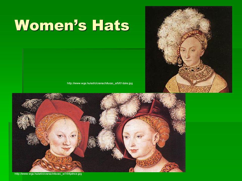 Women's Hats http://www.wga.hu/art/c/cranach/lucas_e/5/01duke.jpg http://www.wga.hu/art/c/cranach/lucas_e/7/04prince.jpg