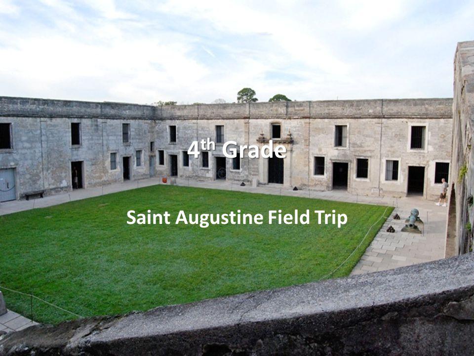 4 th Grade rade Saint Augustine Field Trip