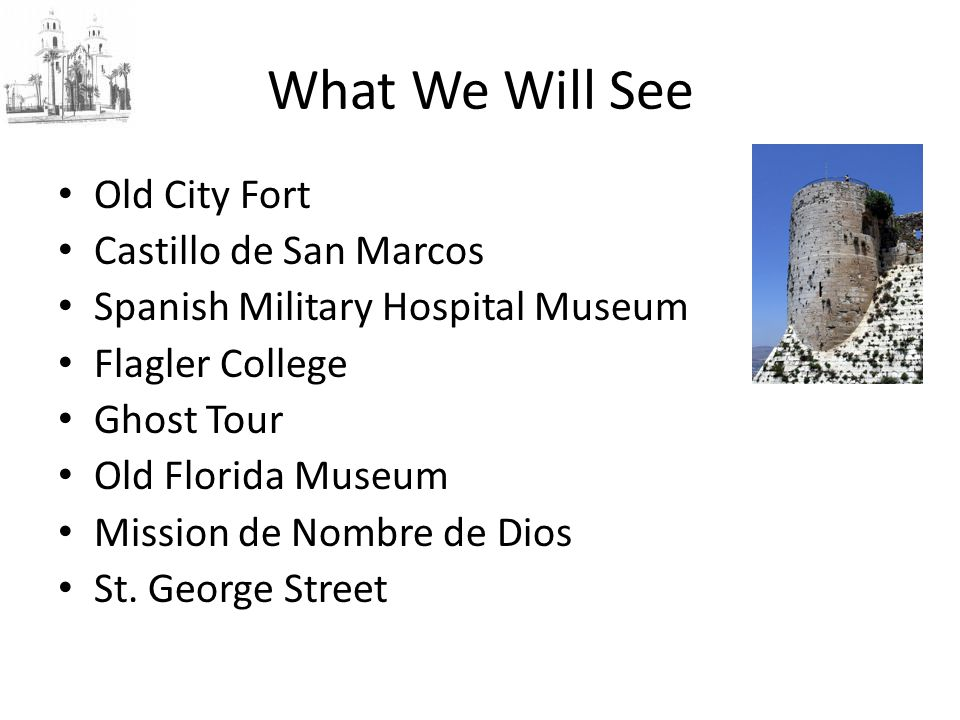 What We Will See Old City Fort Castillo de San Marcos Spanish Military Hospital Museum Flagler College Ghost Tour Old Florida Museum Mission de Nombre de Dios St.