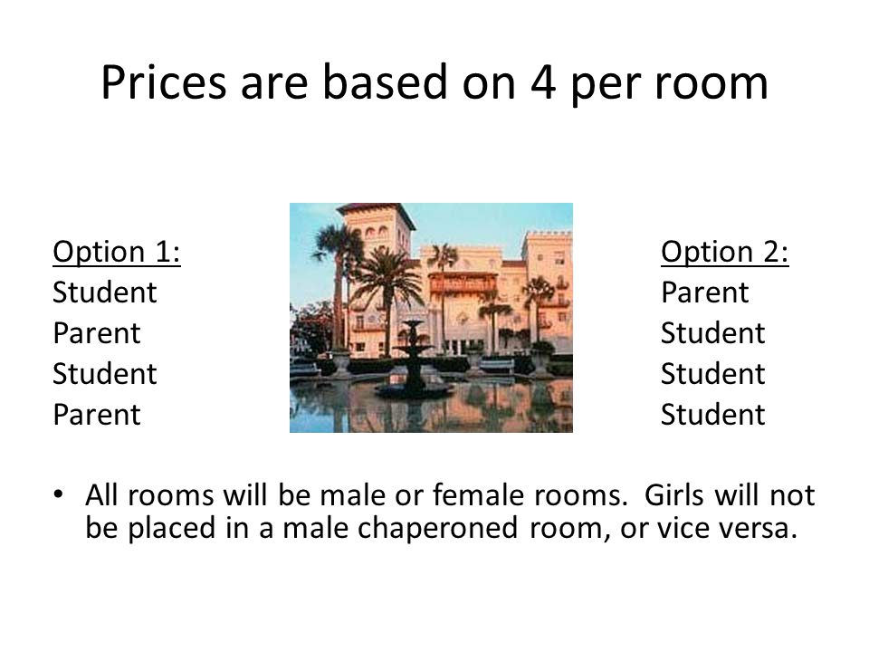 Prices are based on 4 per room Option 1:Option 2: StudentParent ParentStudent Student ParentStudent All rooms will be male or female rooms.