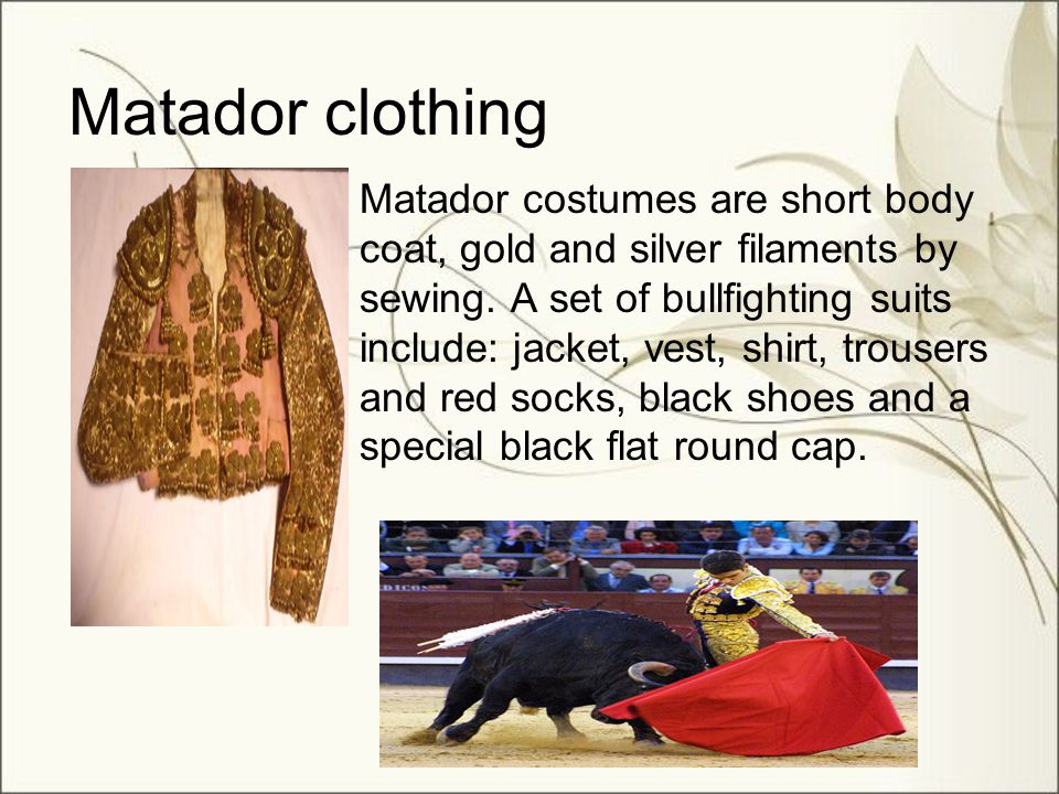 Matador clothing Matador costumes are short body coat, gold and silver filaments by sewing. A set of bullfighting suits include: jacket, vest, shirt,