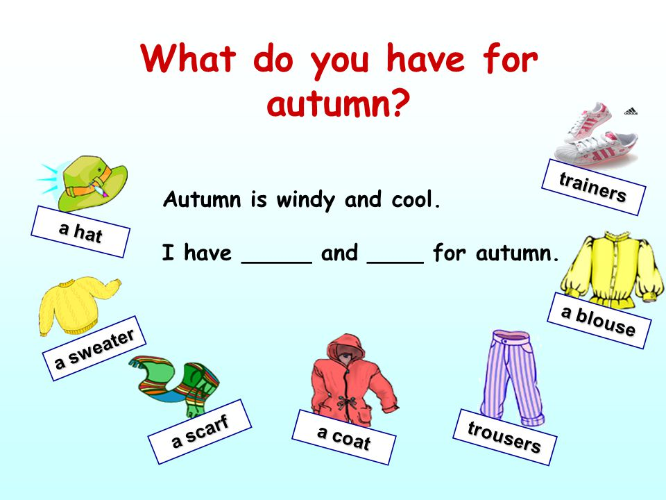 It is autumn now. 1. May, what season is it in Australia? 2. May, how's the weather? It is windy and cool. 3. May, what do you have for autumn? I have