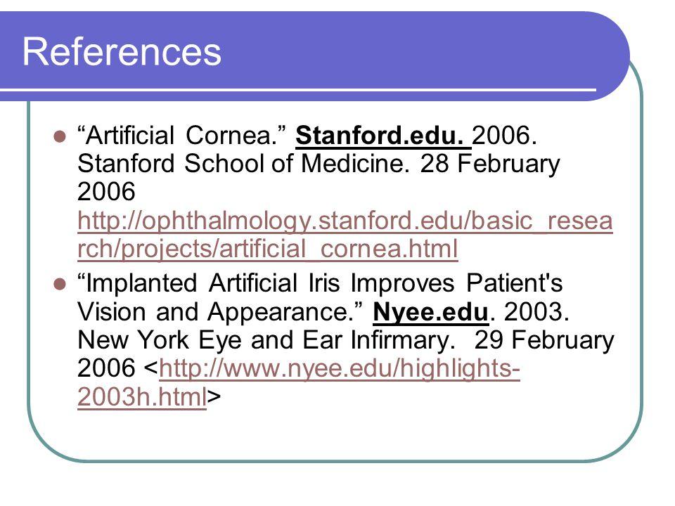 References Artificial Cornea. Stanford.edu. 2006.