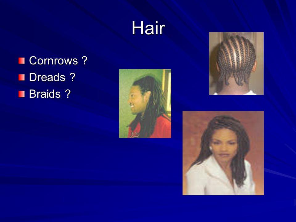 Hair Cornrows ? Dreads ? Braids ?