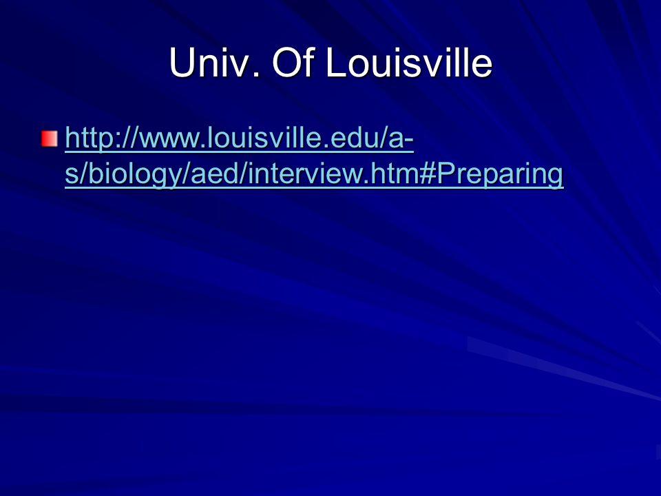 Univ. Of Louisville http://www.louisville.edu/a- s/biology/aed/interview.htm#Preparing http://www.louisville.edu/a- s/biology/aed/interview.htm#Prepar