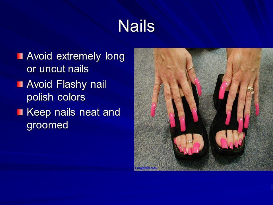 Nails Avoid extremely long or uncut nails Avoid Flashy nail polish colors Keep nails neat and groomed
