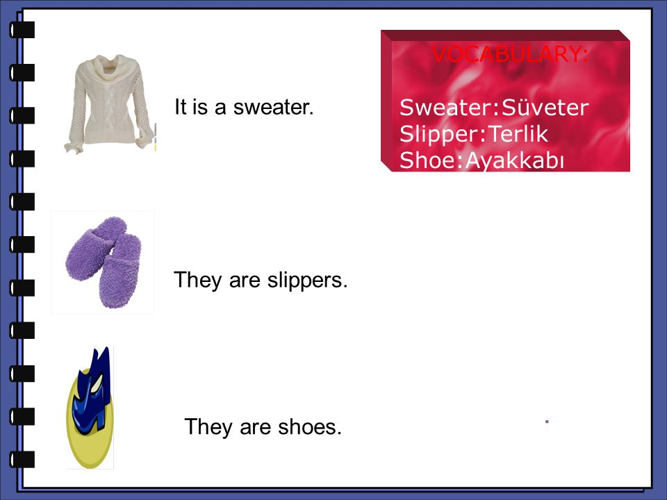 They are boots.They are boots. VOCABULARY: Boot: Bot Hat:Şapka Glove:Eldiven It is a hat.
