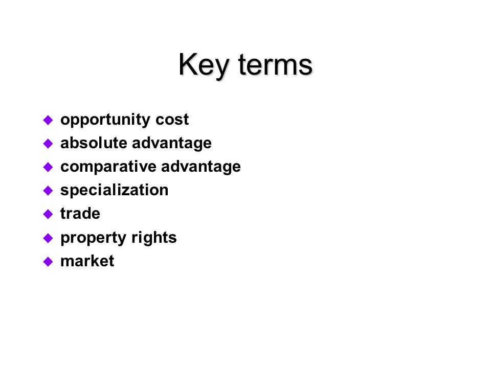 Key terms  opportunity cost  absolute advantage  comparative advantage  specialization  trade  property rights  market