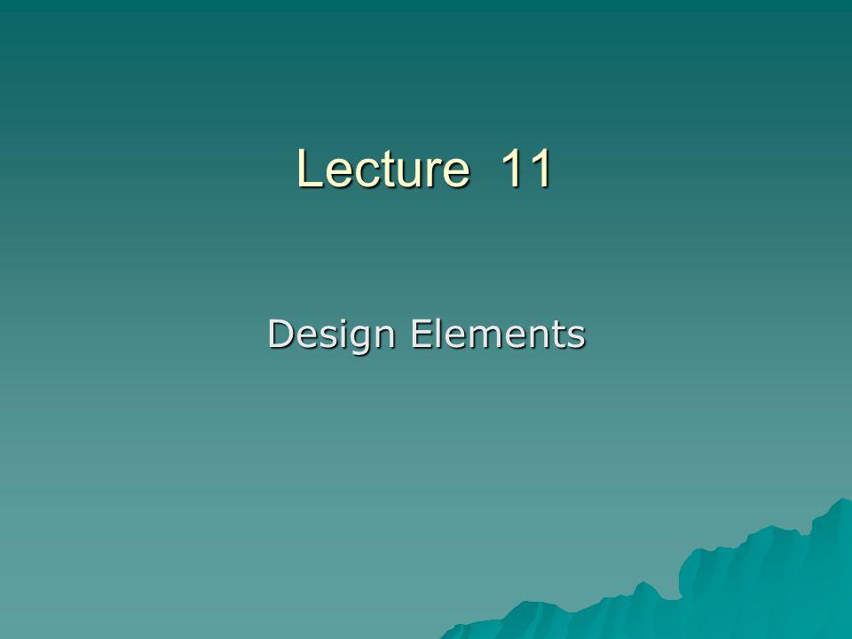 Lecture 11 Design Elements