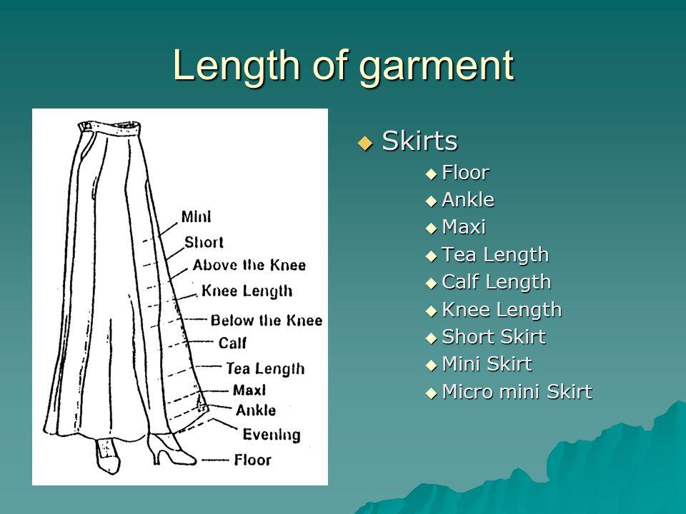 Length of garment  Skirts  Floor  Ankle  Maxi  Tea Length  Calf Length  Knee Length  Short Skirt  Mini Skirt  Micro mini Skirt