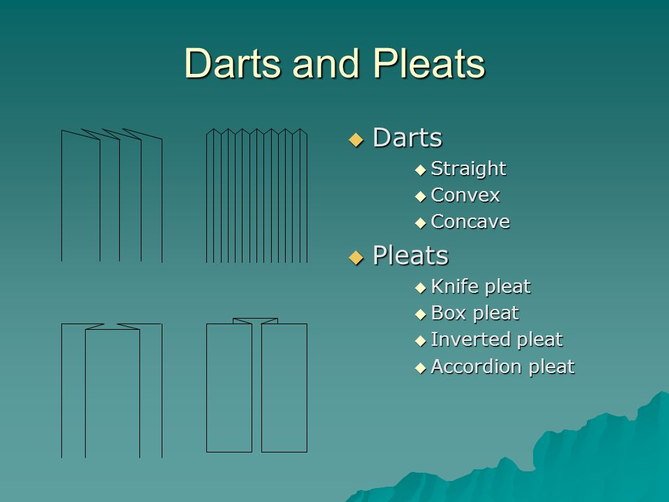 Darts and Pleats  Darts  Straight  Convex  Concave  Pleats  Knife pleat  Box pleat  Inverted pleat  Accordion pleat