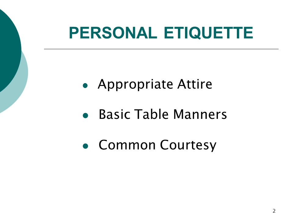 2 Appropriate Attire Basic Table Manners Common Courtesy PERSONAL ETIQUETTE