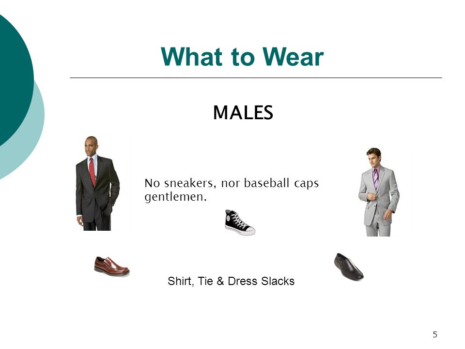 5 MALES No sneakers, nor baseball caps gentlemen. What to Wear Shirt, Tie & Dress Slacks
