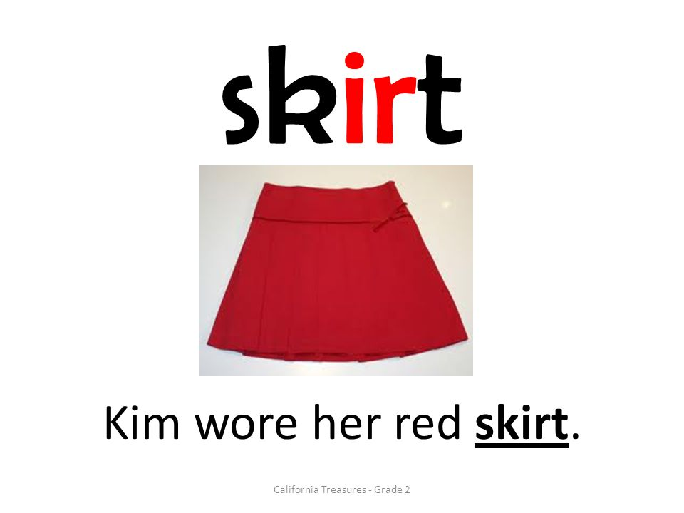 skirt Kim wore her red skirt. California Treasures - Grade 2