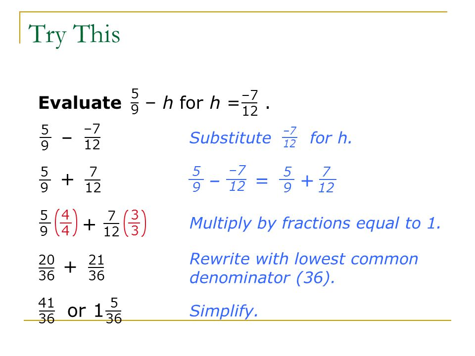 Evaluate – h for h =. Multiply by fractions equal to 1.