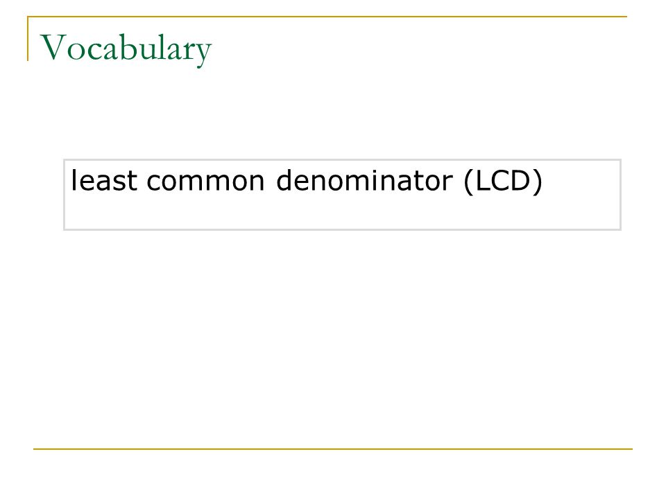 least common denominator (LCD) Vocabulary