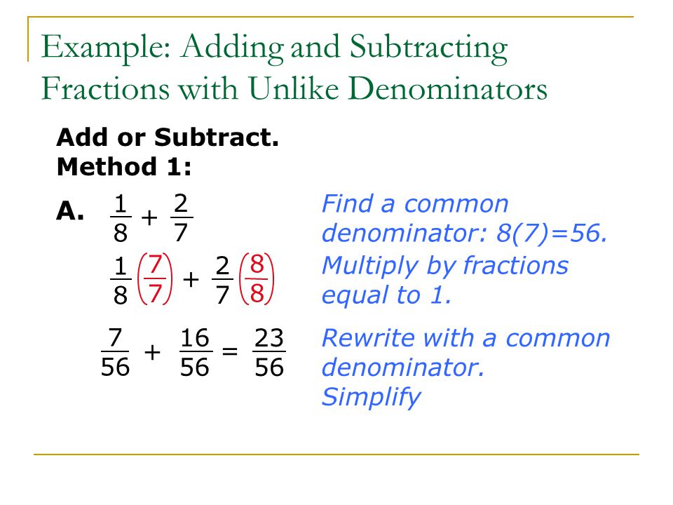 Find a common denominator: 8(7)=56. 2727 + 1818 Multiply by fractions equal to 1.