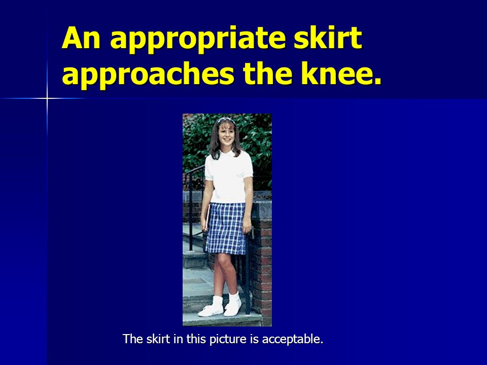 An appropriate skirt approaches the knee. The skirt in this picture is acceptable.