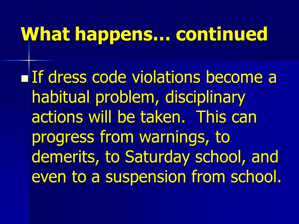 What happens… continued If dress code violations become a habitual problem, disciplinary actions will be taken.