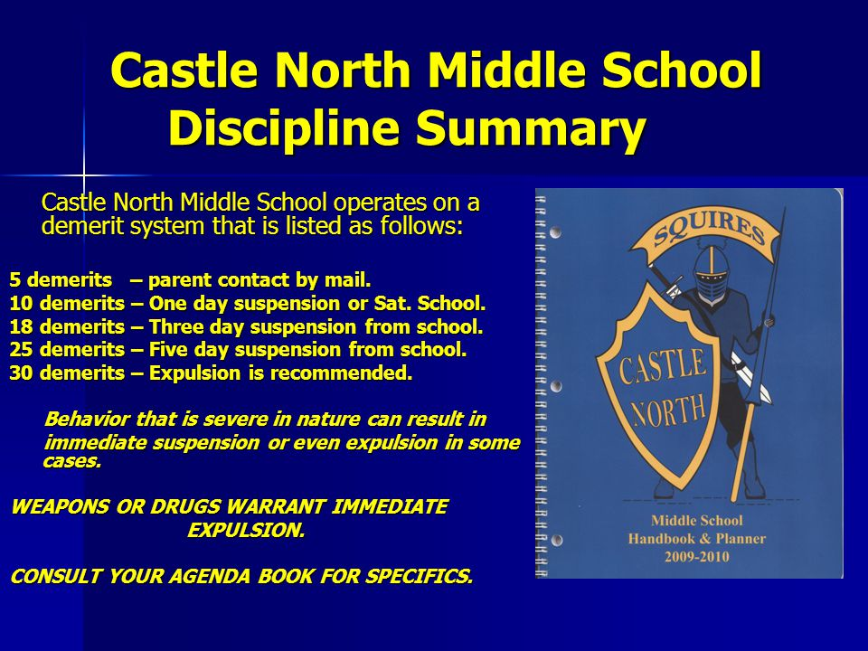 Castle North Middle School Discipline Summary Castle North Middle School operates on a demerit system that is listed as follows: 5 demerits – parent contact by mail.