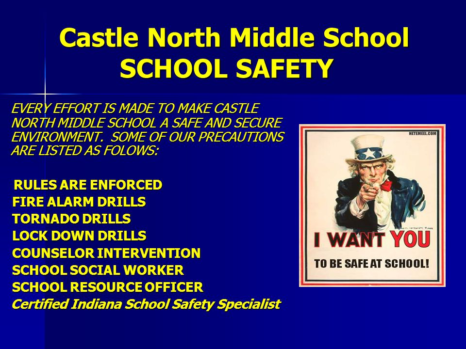 Castle North Middle School SCHOOL SAFETY EVERY EFFORT IS MADE TO MAKE CASTLE NORTH MIDDLE SCHOOL A SAFE AND SECURE ENVIRONMENT. SOME OF OUR PRECAUTION