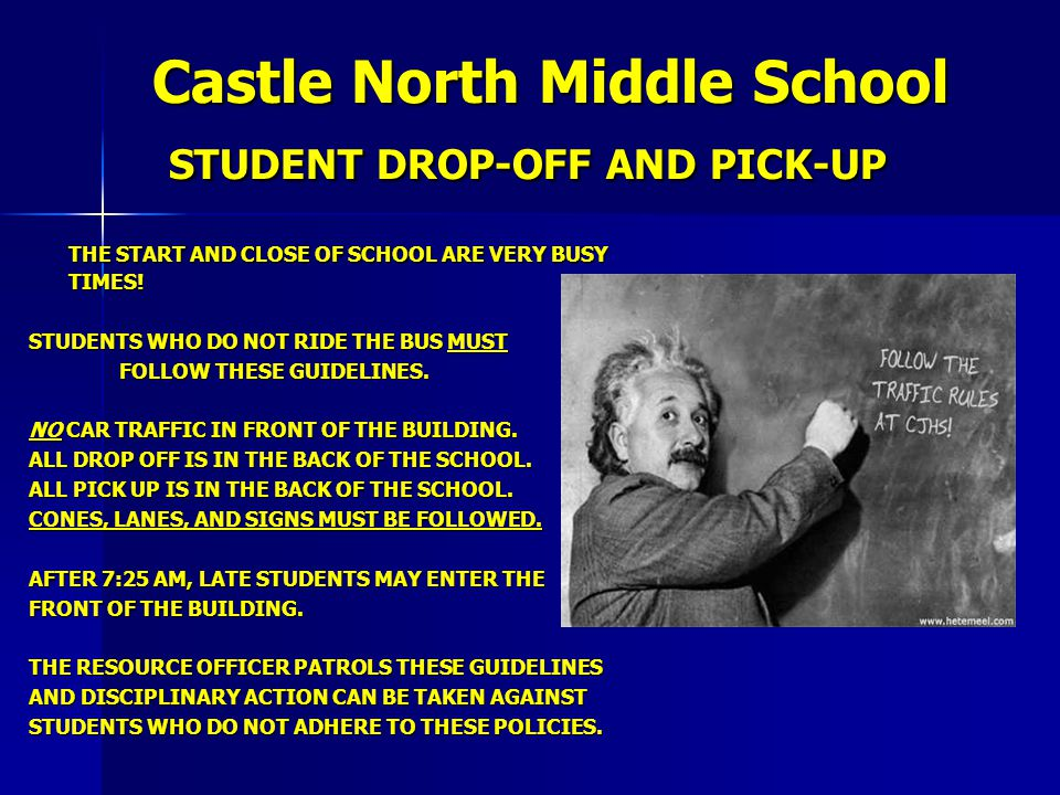 Castle North Middle School STUDENT DROP-OFF AND PICK-UP Castle North Middle School STUDENT DROP-OFF AND PICK-UP THE START AND CLOSE OF SCHOOL ARE VERY BUSY TIMES.