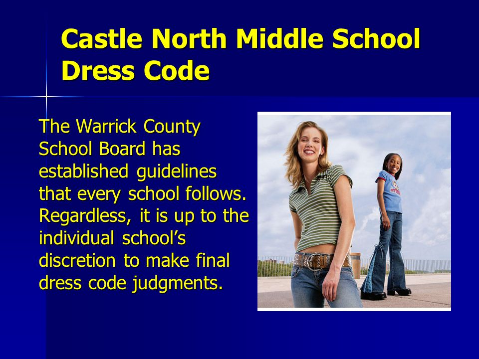 Castle North Middle School Dress Code The Warrick County School Board has established guidelines that every school follows. Regardless, it is up to th