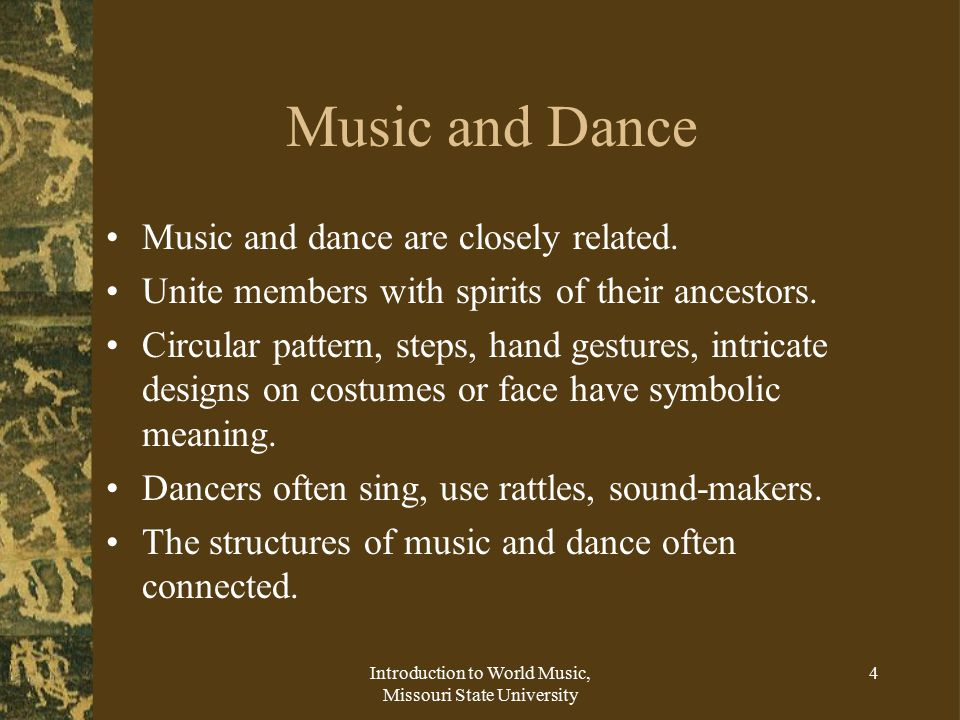 Introduction to World Music, Missouri State University 4 Music and Dance Music and dance are closely related.
