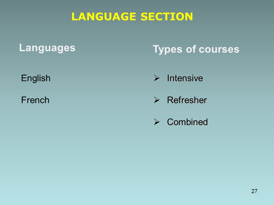  Intensive  Refresher  Combined Types of courses Languages English French LANGUAGE SECTION 27