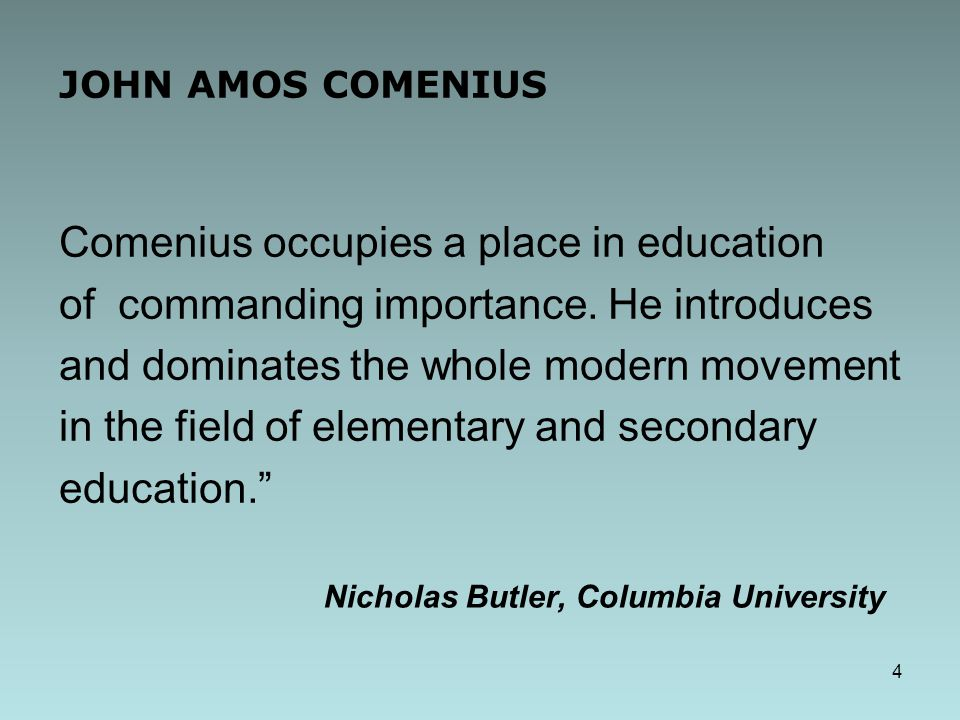 JOHN AMOS COMENIUS Comenius occupies a place in education of commanding importance.