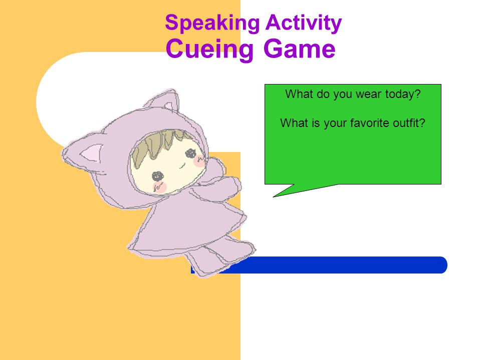 Speaking Activity Cueing Game What do you wear today What is your favorite outfit