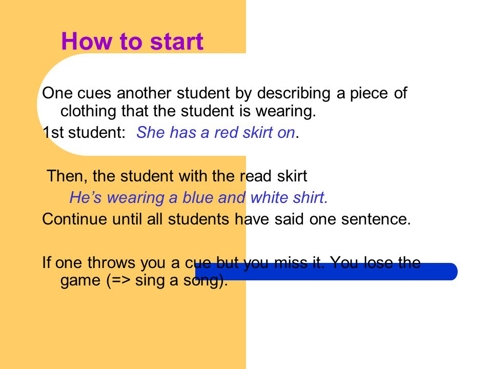 How to start One cues another student by describing a piece of clothing that the student is wearing.