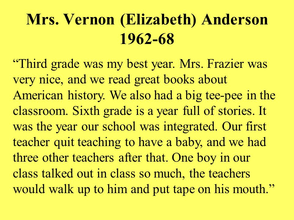 """""""Third grade was my best year. Mrs. Frazier was very nice, and we read great books about American history. We also had a big tee-pee in the classroom."""