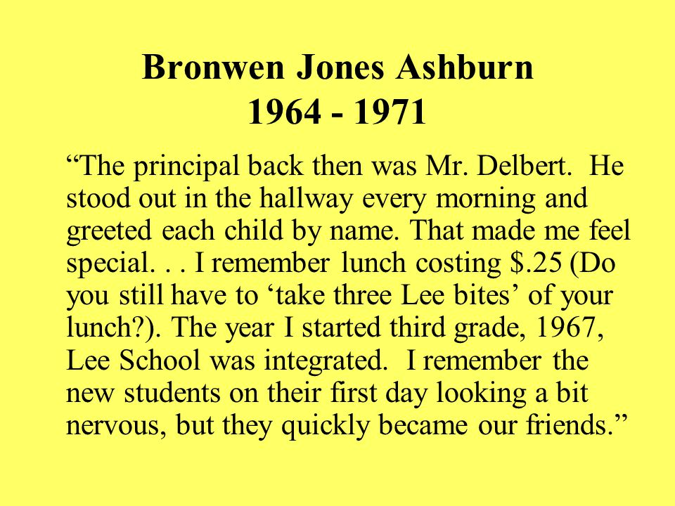"""Bronwen Jones Ashburn 1964 - 1971 """"The principal back then was Mr. Delbert. He stood out in the hallway every morning and greeted each child by name."""
