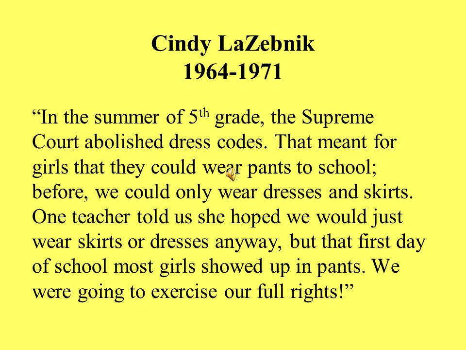 Cindy LaZebnik 1964-1971 In the summer of 5 th grade, the Supreme Court abolished dress codes.