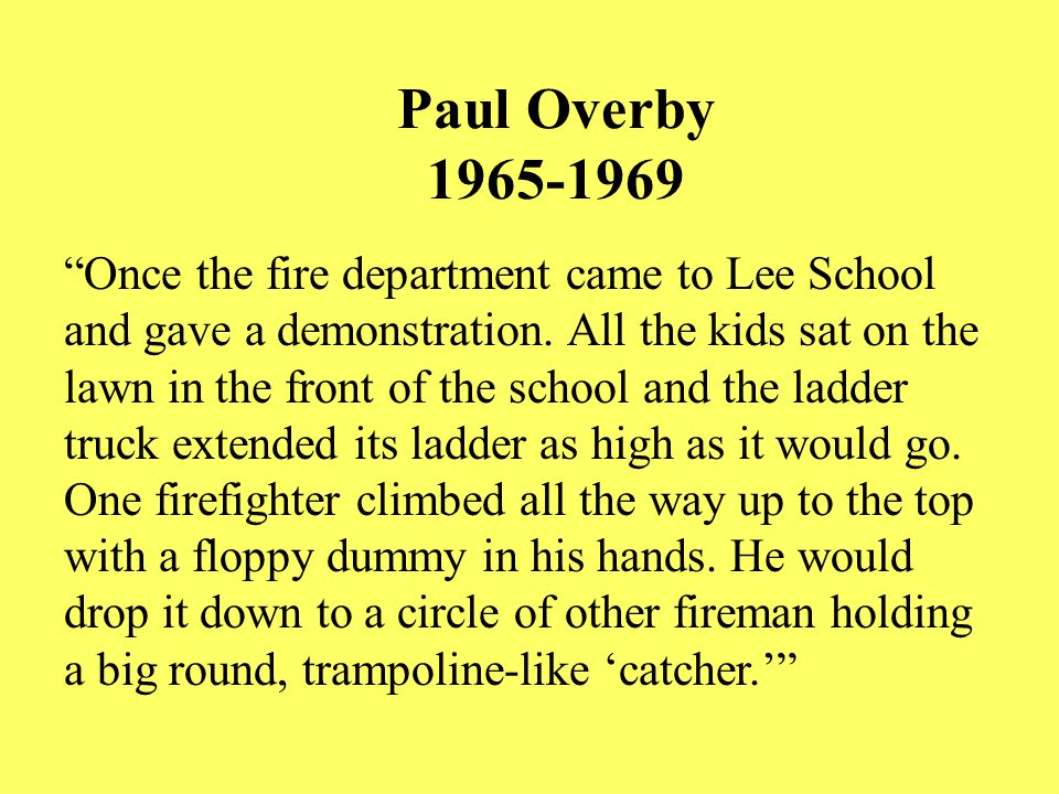 Paul Overby 1965-1969 Once the fire department came to Lee School and gave a demonstration.