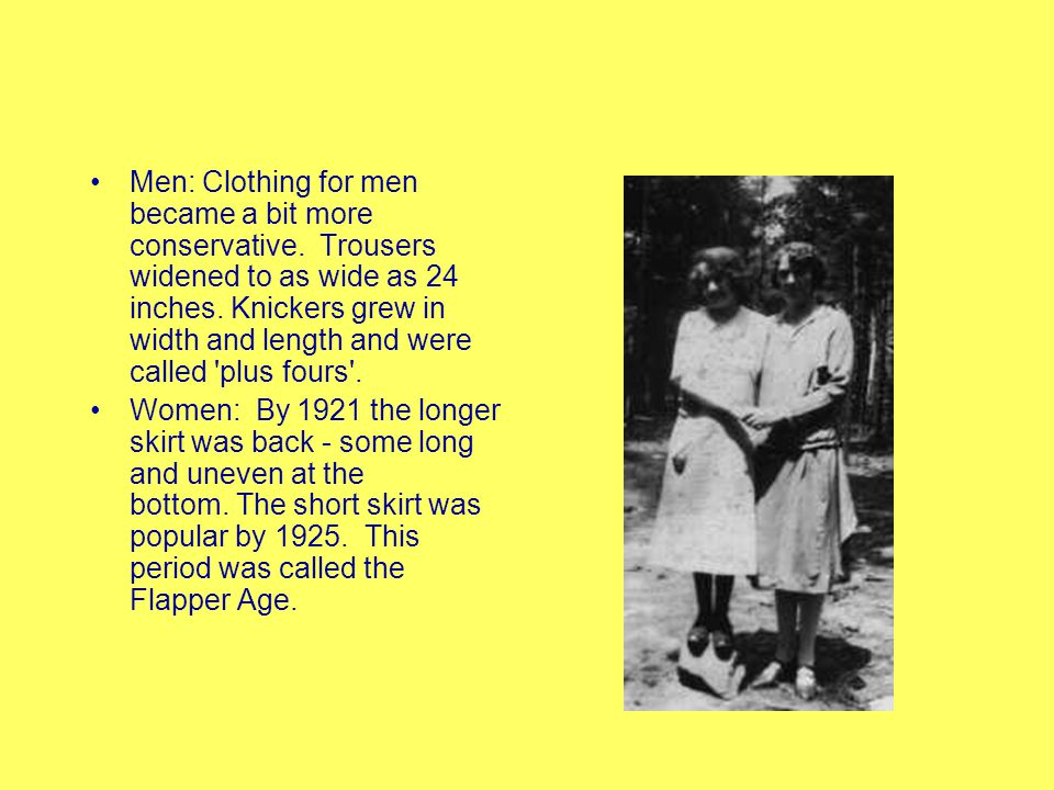 Men: Clothing for men became a bit more conservative. Trousers widened to as wide as 24 inches. Knickers grew in width and length and were called 'plu