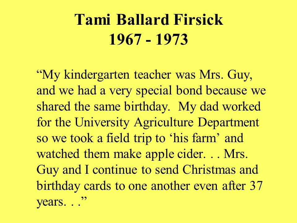 "Tami Ballard Firsick 1967 - 1973 ""My kindergarten teacher was Mrs. Guy, and we had a very special bond because we shared the same birthday. My dad wor"