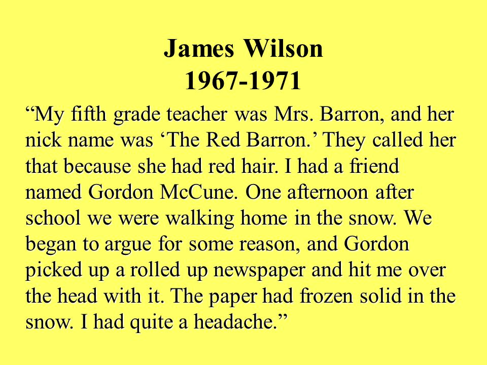 """""""My fifth grade teacher was Mrs. Barron, and her nick name was 'The Red Barron.' They called her that because she had red hair. I had a friend named G"""