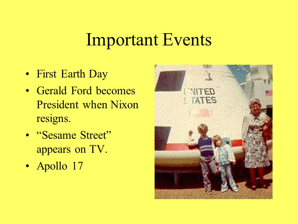 Important Events First Earth Day Gerald Ford becomes President when Nixon resigns.