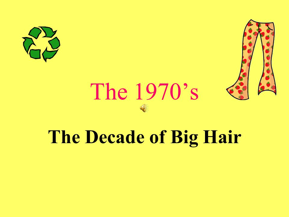 The 1970's The Decade of Big Hair