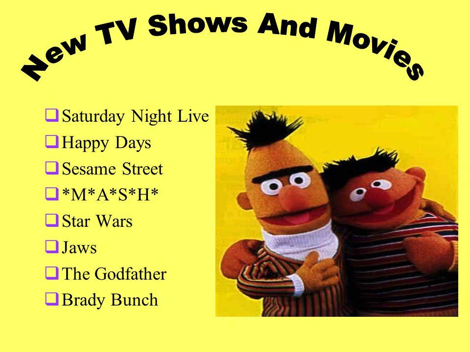  Saturday Night Live  Happy Days  Sesame Street  *M*A*S*H*  Star Wars  Jaws  The Godfather  Brady Bunch
