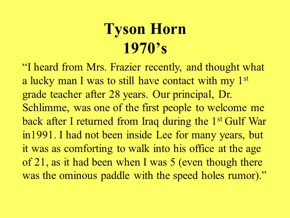 """Tyson Horn 1970's """"I heard from Mrs. Frazier recently, and thought what a lucky man I was to still have contact with my 1 st grade teacher after 28 ye"""
