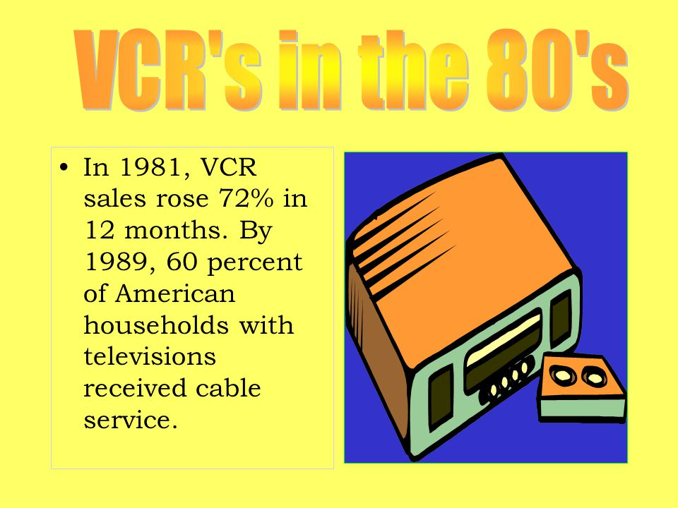 In 1981, VCR sales rose 72% in 12 months.